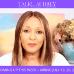July 19–21, 2019 – TALK! with AUDREY TV