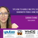 Sarah Evans, Tech Expert – Tips how to handle multiple users sharing bandwidth from a home network