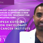 Dr. Rupesh Kotecha, Radiation Oncologist at Miami Cancer Institute - How a Technology Already Approved for Brain Cancer Is Offering a New Innovative Option for Treatment for Mesothelioma