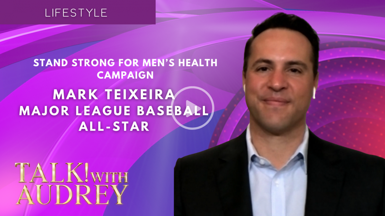 TALK! with AUDREY - Mark Teixeira Stand Strong for Men's Health Campaign