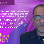 Aki Duvvur, Consumer Shopping Trends and How Retailers Are Using Technology to Keep Up with The Shifting Demands