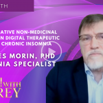 Charles Morin, PHD - New Innovative Non-Medicinal Prescription Digital Therapeutic to Treat Chronic Insomnia