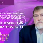 Charles Morin, PHD - New Innovative Non-Medicinal Prescription Digital Therapeutic to Treat Chronic Insomnia