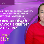 Dr. Ragen McGowan - Tips to Address Pet's Separation Anxiety and Create a Smooth Transition Into the Post-Pandemic World