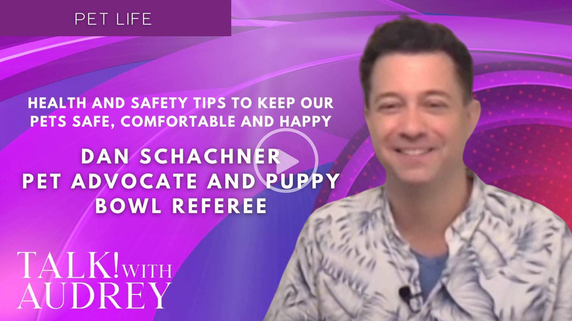 Dan Schachner, Pet Advocate and Puppy Bowl Referee – Health and Safety Tips to Keep Our Pets Safe, Comfortable and Happy