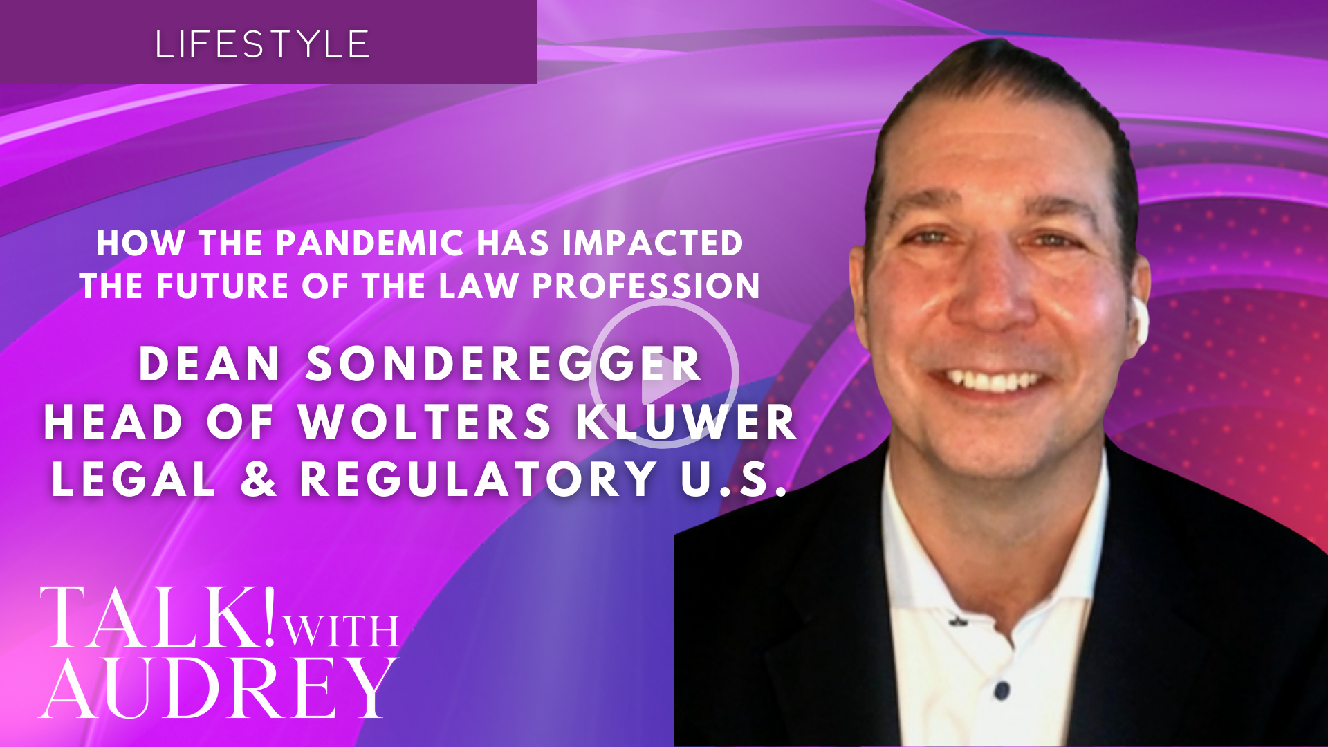 Dean Sonderegger, Head of the Wolters Kluwer Legal and Regulatory U.S. – How the Pandemic Has Impacted the Future of the Law Profession