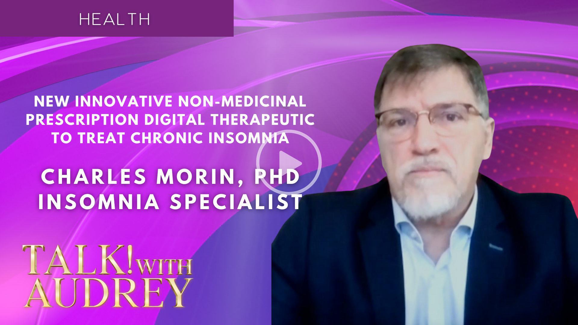 Charles Morin, PHD – New Innovative Non-Medicinal Prescription Digital Therapeutic to Treat Chronic Insomnia