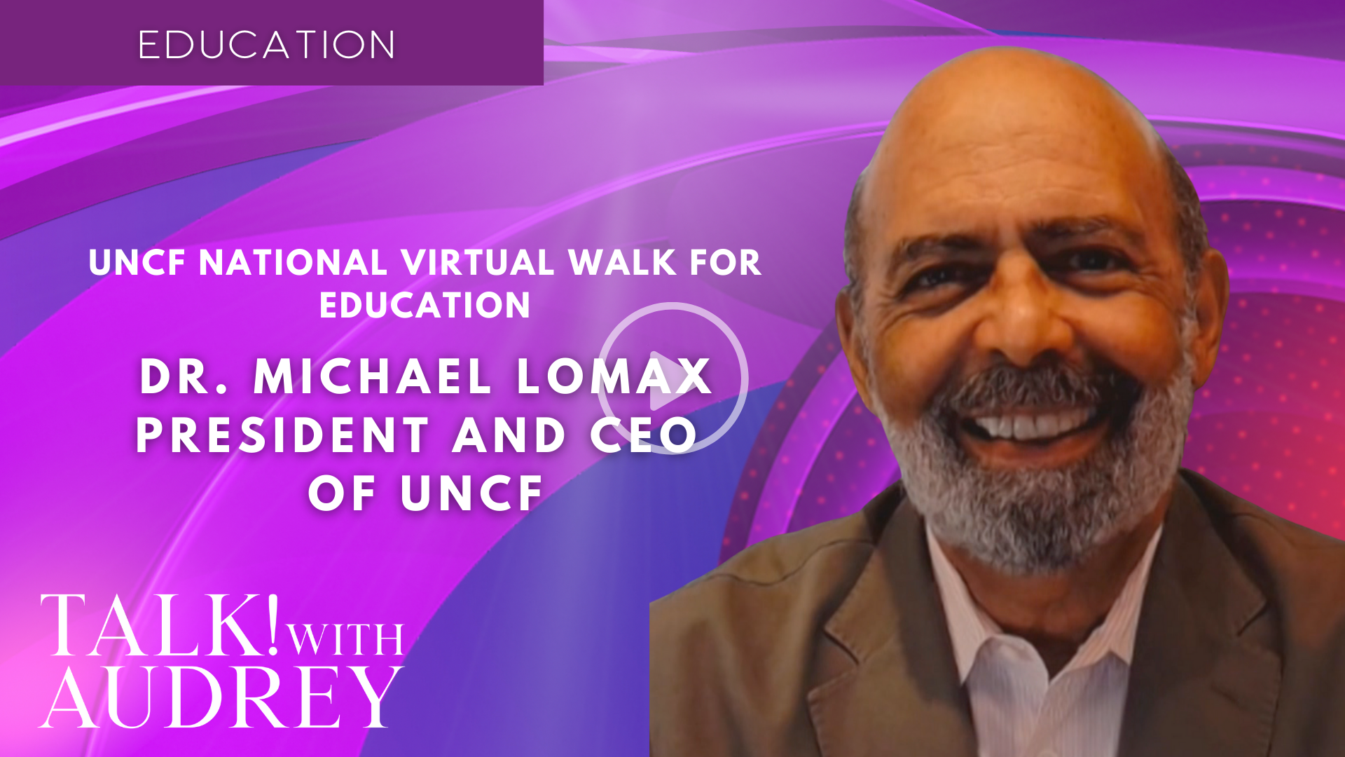 Dr. Michael Lomax, President and CEO of UNCF – UNCF National Virtual Walk for Education