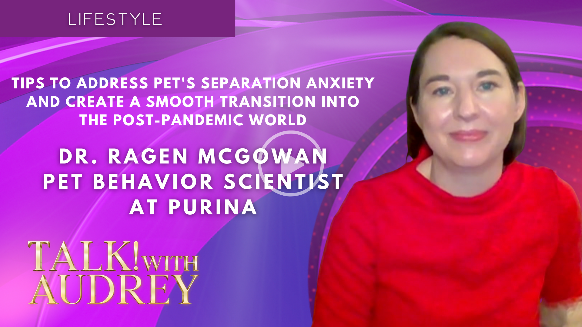 Dr. Ragen McGowan – Tips to Address Pet's Separation Anxiety and Create a Smooth Transition Into the Post-Pandemic World