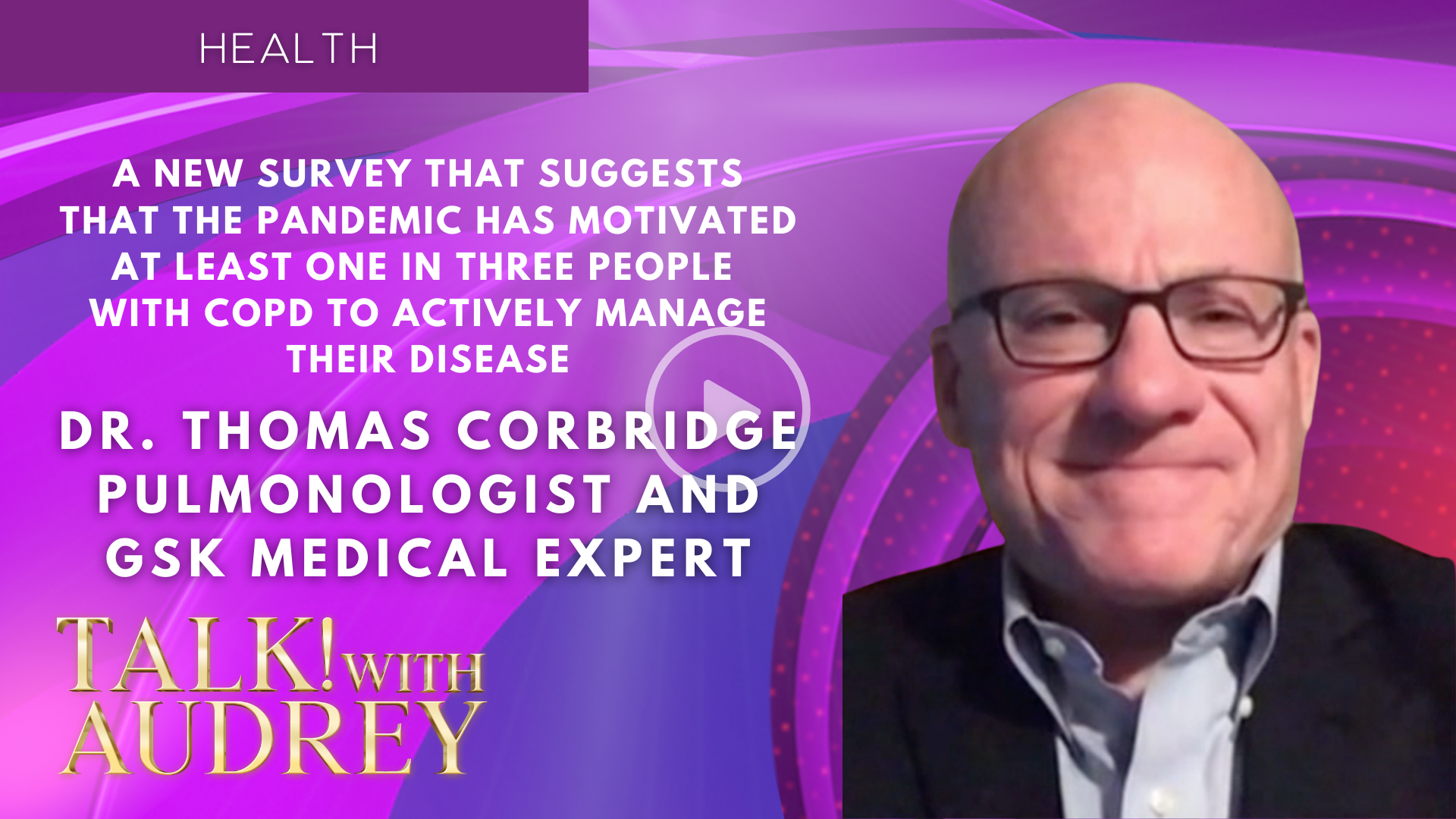 Dr. Thomas Corbridge – A New Survey That Suggests That The Pandemic has Motivated at Least One in Three People with COPD to Actively Manage their Disease