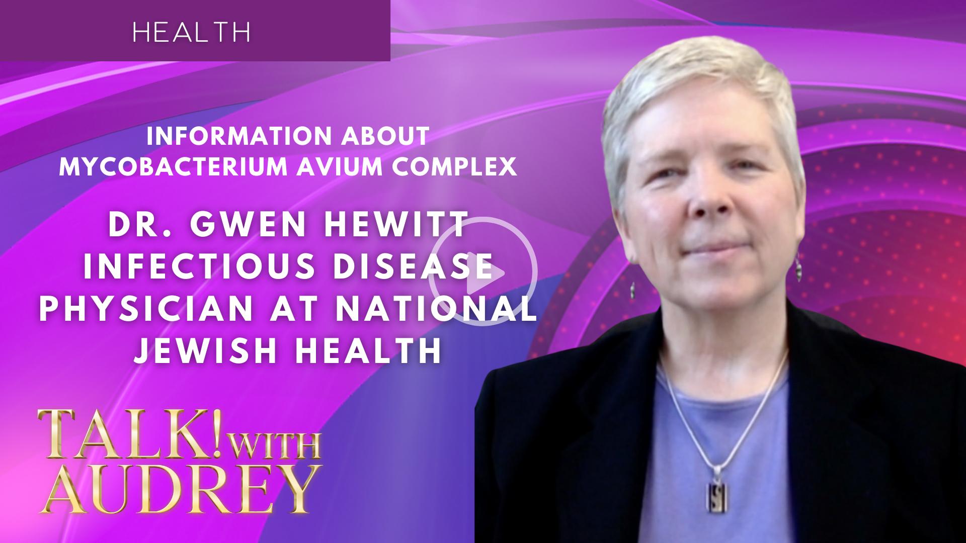 Dr. Gwen Hewitt – Information About Mycobacterium Avium Complex