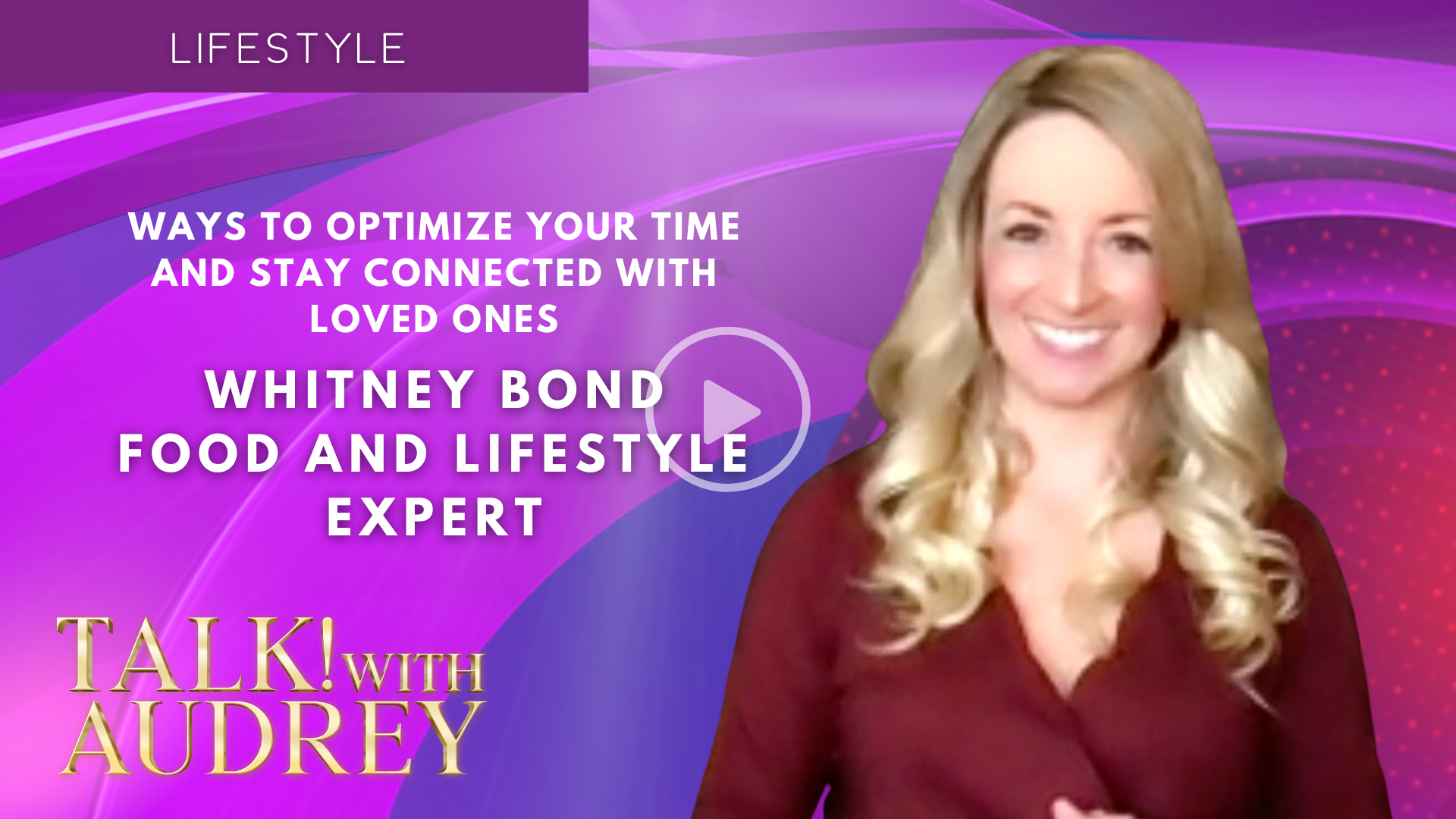 Whitney Bond – Ways to Optimize Your Time and Stay Connected with Loved Ones